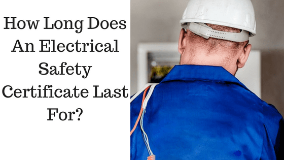 How Long Does An Electrical Safety Certificate Last For